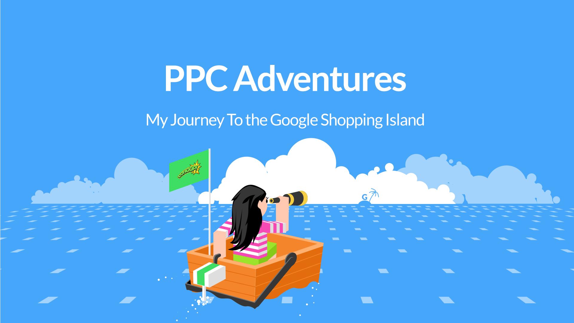 PPC Adventures: My Journey To the Google…