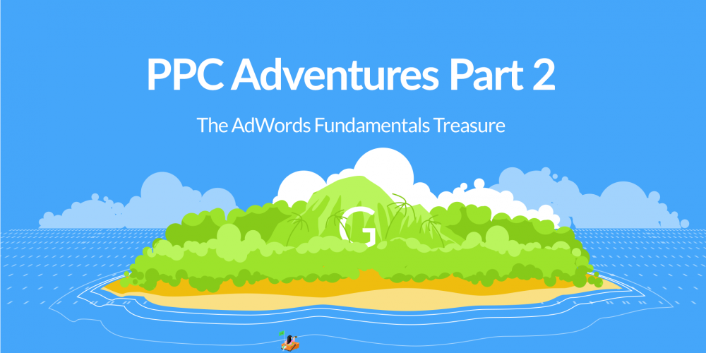 PPC Adventures Part 2: The AdWords Fundamentals…