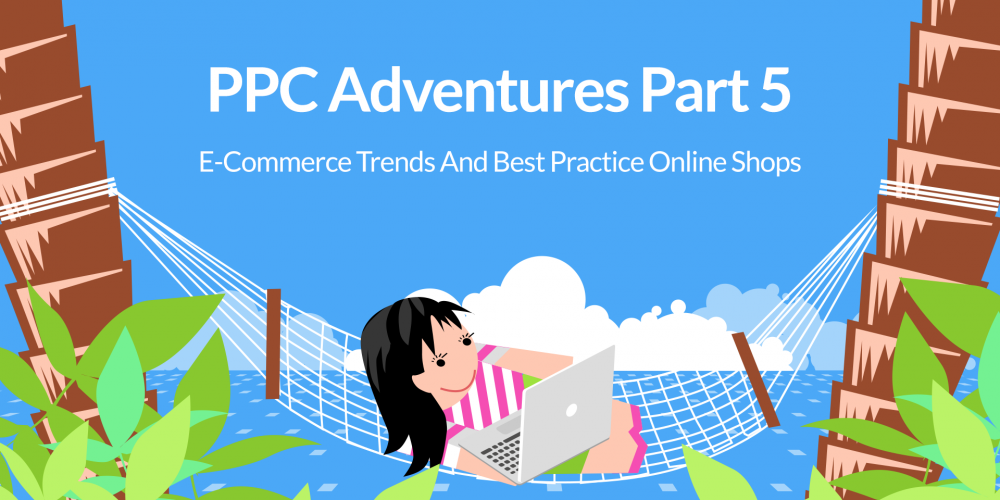 PPC Adventures Part 5: E-Commerce Trends And…