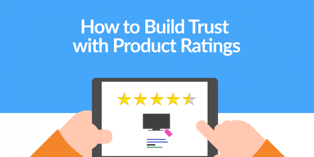 How to Build Trust with Product Ratings
