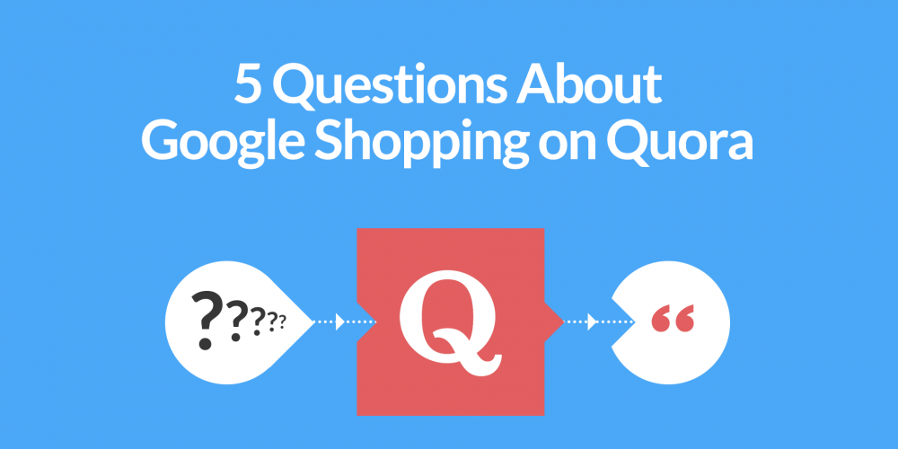 5 Questions About Google Shopping on Quora