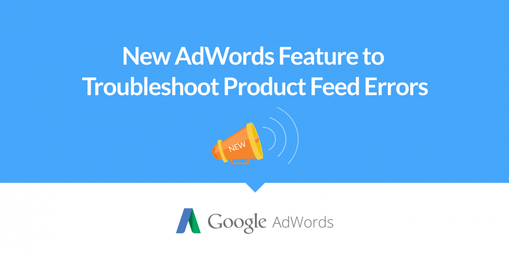 New AdWords Feature to Troubleshoot Product Feed…