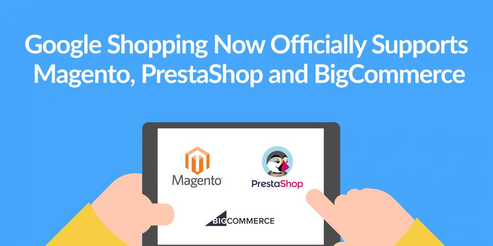 Google Shopping Now Officially Supports Magento, PrestaShop…