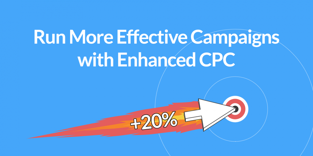 Run More Effective Campaigns with Enhanced CPC